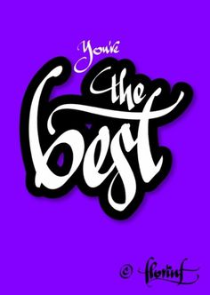 you are the best by florinf   Flickr - Photo Sharing! #calligraphy #handwriting #best #digital #florin #florea