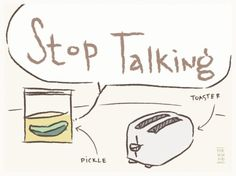 why am i a designer #mike #roy #illustration #pickle #stop #talking #toaster #sketch