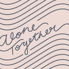 Alone Together - hand lettering - via Instagram @lettersbycarose