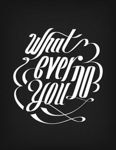 The Phraseology Project - Whatever You Do #lettering #design #melton #drew #phraseology #type #typography