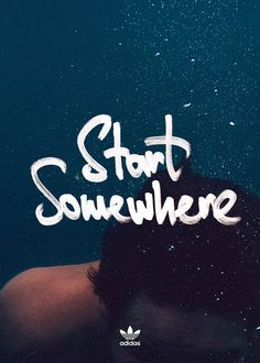 Start somewhere adidas by Sedki Alimam #lettering #adidas #somewhere #start #quote #bubbles #design #brand #underwater #typography