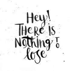 Hey there is nothing to lose! :) by. Juliana Vignette #lettering #brush #type #hand #typography