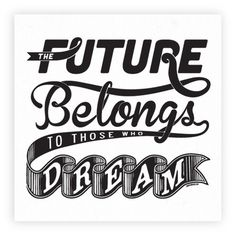 "Typeverything.com ""The Future Belongs to Those Who Dream"" by Joan Tarrago #typography"