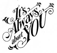It's Always about You on the Behance Network #drawn #hand #typography