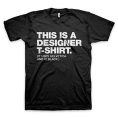"""This is a designer t shirt"" Design and Typography T Shirts"