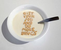 """""""Quit your job and do more drugs"""" #quote #inspiration #photo #attitude #drugs"""