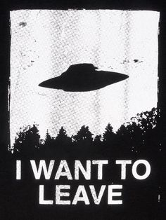 """I want to leave"" X-files tribute poster #blackandwhite #inspiration"