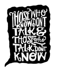 Those who know dont talk, and those who talk dont know - Lettering byMatthew Taylor Wilson #inspiration #typography