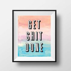 Get Shit Done Print on Etsy by Crafty Lemon #inspirational #procrastinate #motivation #print #typography #shit #done #get #type #watercolour