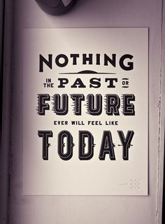 Nothing Past, Nothing Future - Matt Chase | Design, Illustration #design #poster #typography