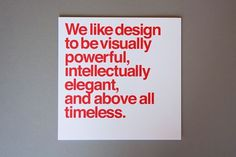 """We like design to be visually powerful, intellectually elegant, and above all timeless."" - Massimo Vignelli"