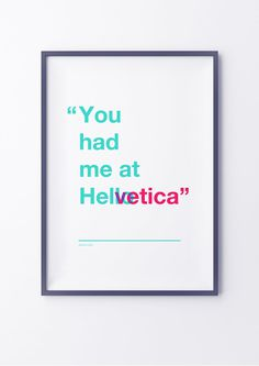 """You had me at Helvetica"" print by Gorilla Studio #jerry #maguire #quote #print #poster #helvetica"