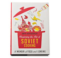 Mastering the Art of Soviet Cooking | Claudia Pearson Illustration #illustration