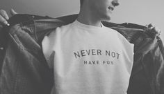 Go ahead and buy one - http://nevernothavefun.com/ #clothing #clothes #design #vibes #fun