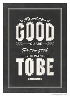 It\'s how good you want to be