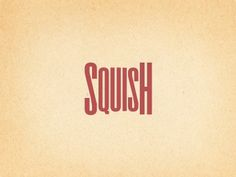 Squish by Niall Staines #squish #typography #minimal #logo