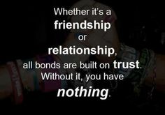 Whether it's a friendship or relationship, all bonds are built on trust. Without it, you have nothing. #quotes #trust