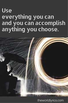 Use everything you can and you can accomplish anything you choose