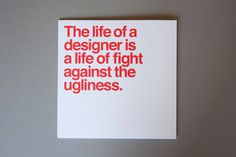 """The life of a designer is a life of fight against the ugliness."" - Massimo Vignelli"