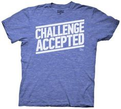How I Met Your Mother Challenge Accepted #quote #shirt #typography