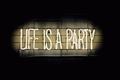 A. | Life is a party