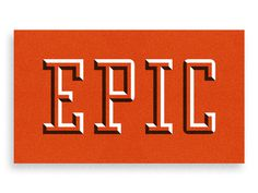 Epic by Ty Wilkins #dimension #highlight #orange #type #epic #shadow
