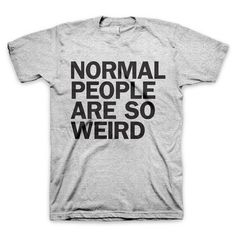 """Normal People Are So Weird"" T Shirt #quote #gray #weird #typography"