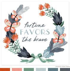 Fortune Favors the Brave art print by Alyssa Nassner | Small Talk Studio #brave #favors #flowers