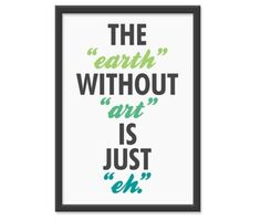 "Typeverything.com The ""earth"" without ""art"" is... - Typeverything #poster #earth #art #typography"