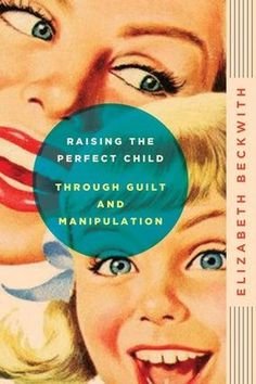 The Book Cover Archive: Raising the Perfect Child Through Guilt and Manipulation, design by Jeff Miller