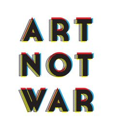 Art Not War #quote #type #design #message