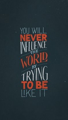 You will never influence the world... #typography #inspiration #quotes