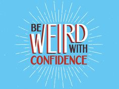 Be Weird With Confidence by Dina Rodriguez
