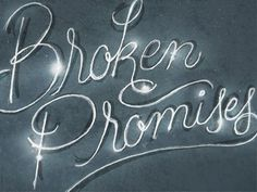 Dribbble - All we have are broken promises by Jillian Adel #lettering #hand