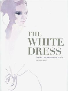 whitedress_worsley_book fashion illustration david downton #downton #book #illustration #fashion #david #wedding