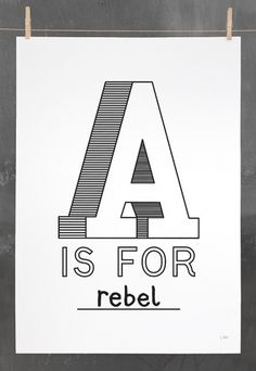 Editions of 100 — **NEW** A IS FOR REBEL #typography #poster