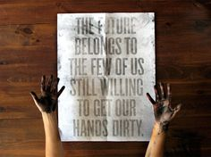 The future belongs to the few of us still willing to get our hands dirty « Marius van Witzenburg 【ツ】 #poster
