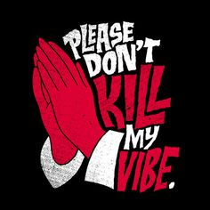 Please Don't Kill My Vibe by Chris Piascik