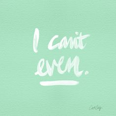 I Can't Even – Mint Green by Cat Coquillette