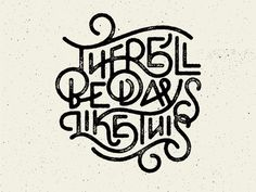 Days Like This  lettering by Wells