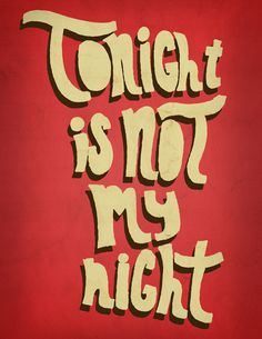 Tonight is not my night // Kris Sanchez #type #lettering #handwritten