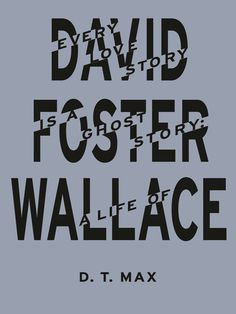 Damon Murray and Stephen Sorrell: D.T. MAx — Every Love Story Is A Ghost Story: A Life Of David Foster Wallace #book #cover #treatment #type #typography