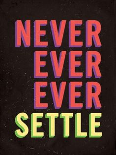Never Settle | The Say Something Poster Project #inspiration #poster #typography