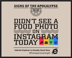 Signs of the Apocalypse: Didn't See a Food Photo on Instagram Today #instagram #apocalypse #microsoft #ie10