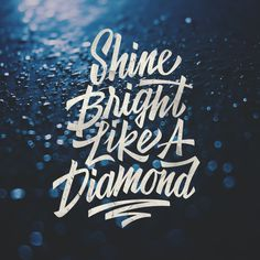 shine bright like a diamond..