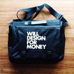 """Will Design For Money"" messenger bag by WORDS BRAND™ #white #will #quote #design #black #for #and #bag #money #typography"