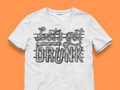 Print Let's get drunk #drunk #print #shirt