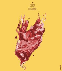 º deixa queimar º on Behance #red #yellow #design #illustration #poster #art #disintegrate #hand
