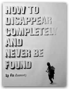 How to dissappear completely