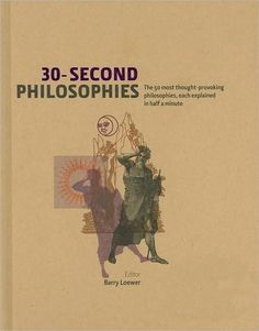 BARNES & NOBLE | 30-Second Philosophies: The 50 Most Thought-Provoking Philosophies, Each Explained in Half a Minute by Barry Loewer, Sterli #book